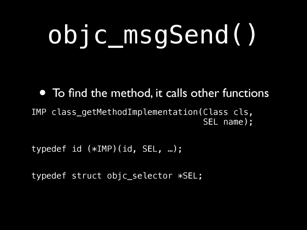 objc_msgSend() • To find the method, it calls ot...