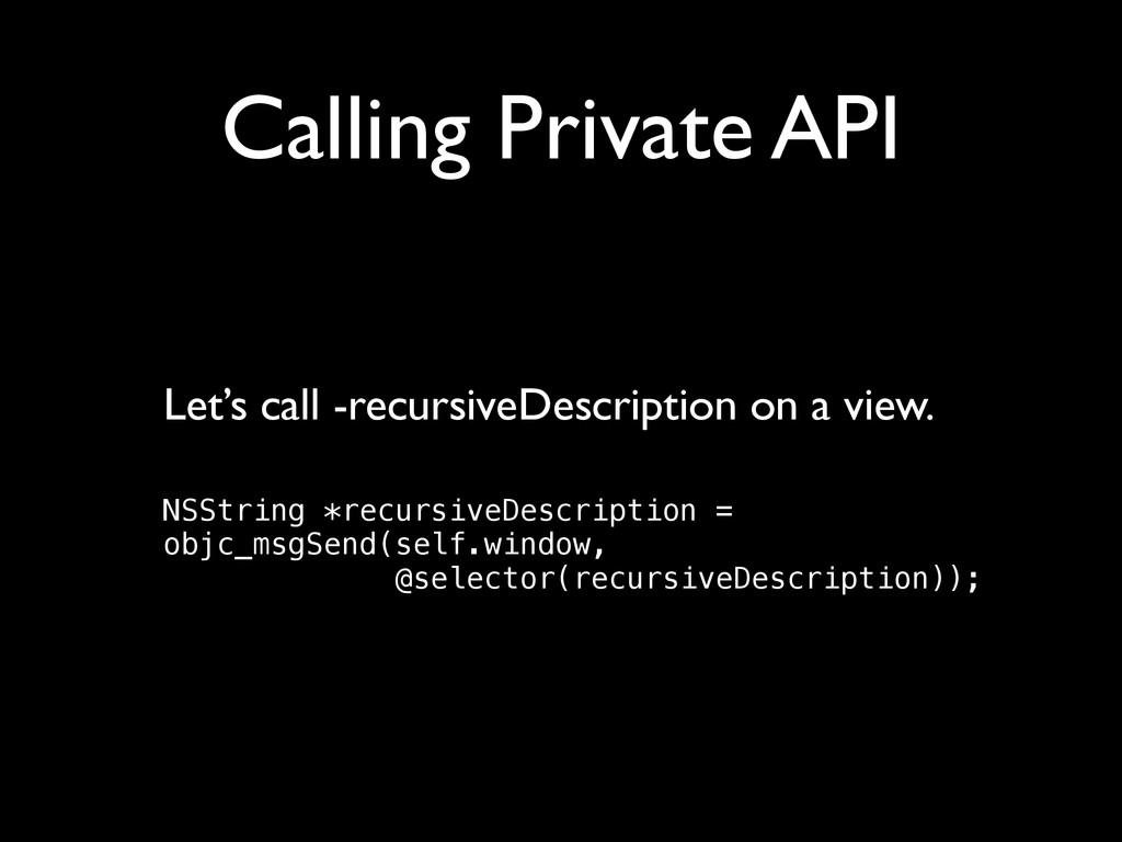 Calling Private API Let's call -recursiveDescri...