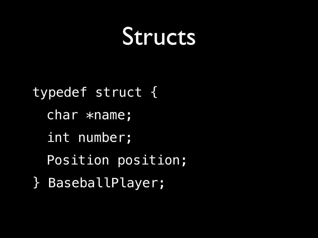 Structs typedef struct { char *name; int number...
