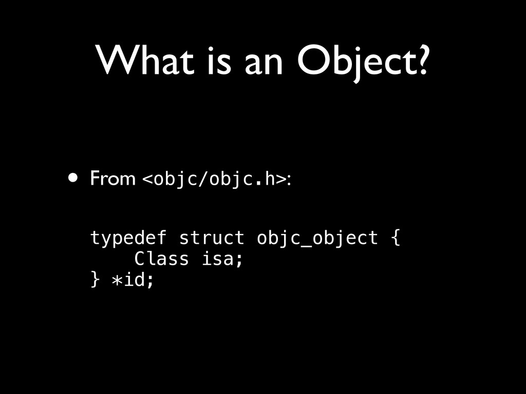 What is an Object? • From <objc/objc.h>: