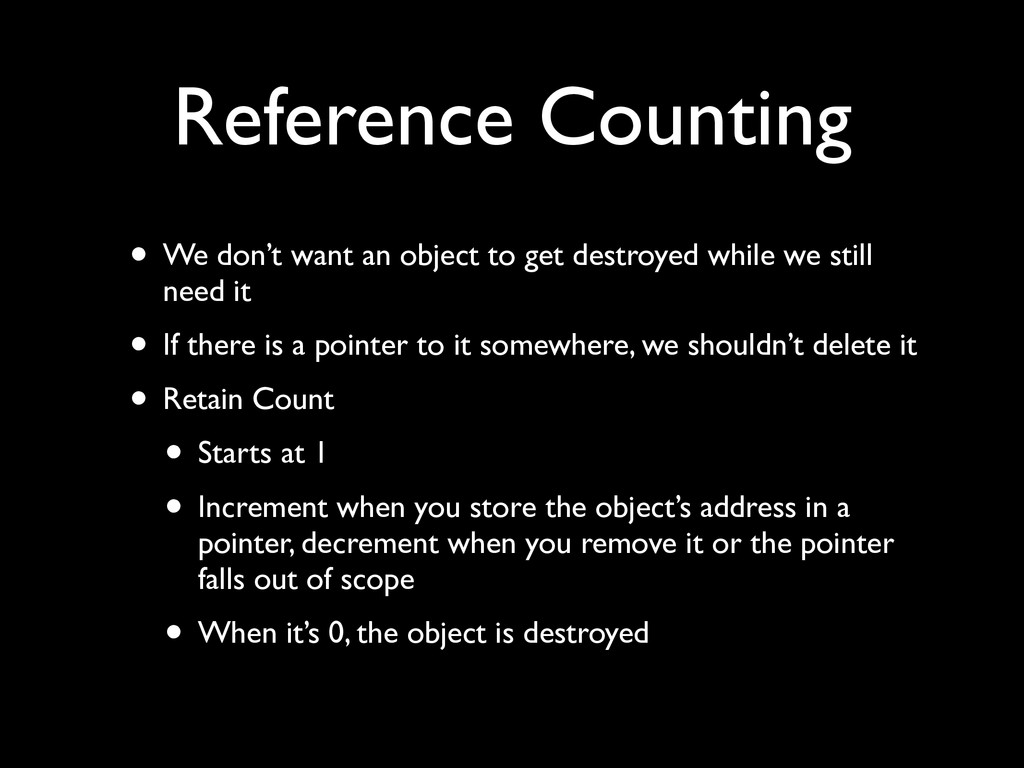 Reference Counting • We don't want an object to...