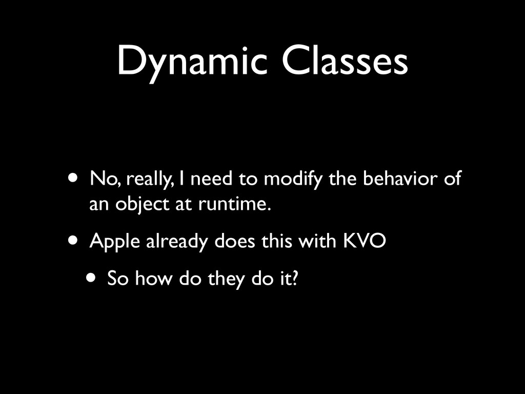 Dynamic Classes • No, really, I need to modify ...