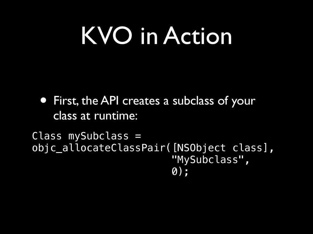 KVO in Action • First, the API creates a subcla...