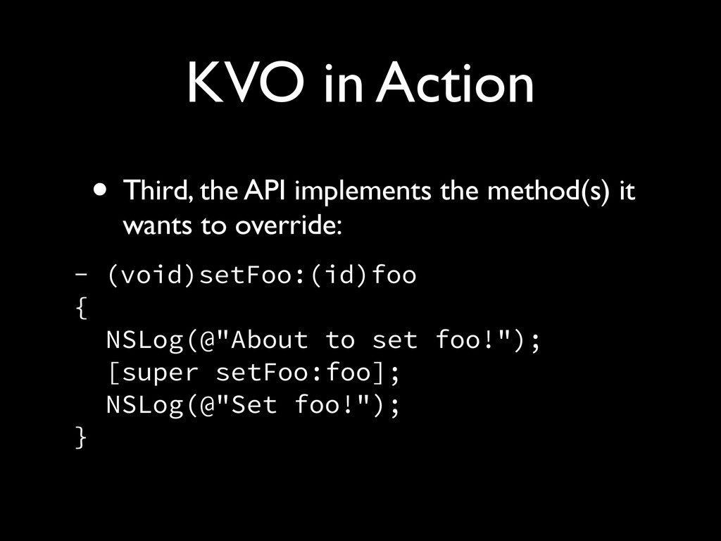 KVO in Action • Third, the API implements the m...