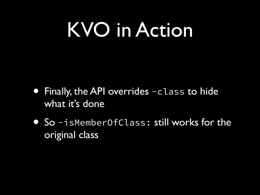 KVO in Action • Finally, the API overrides -cla...