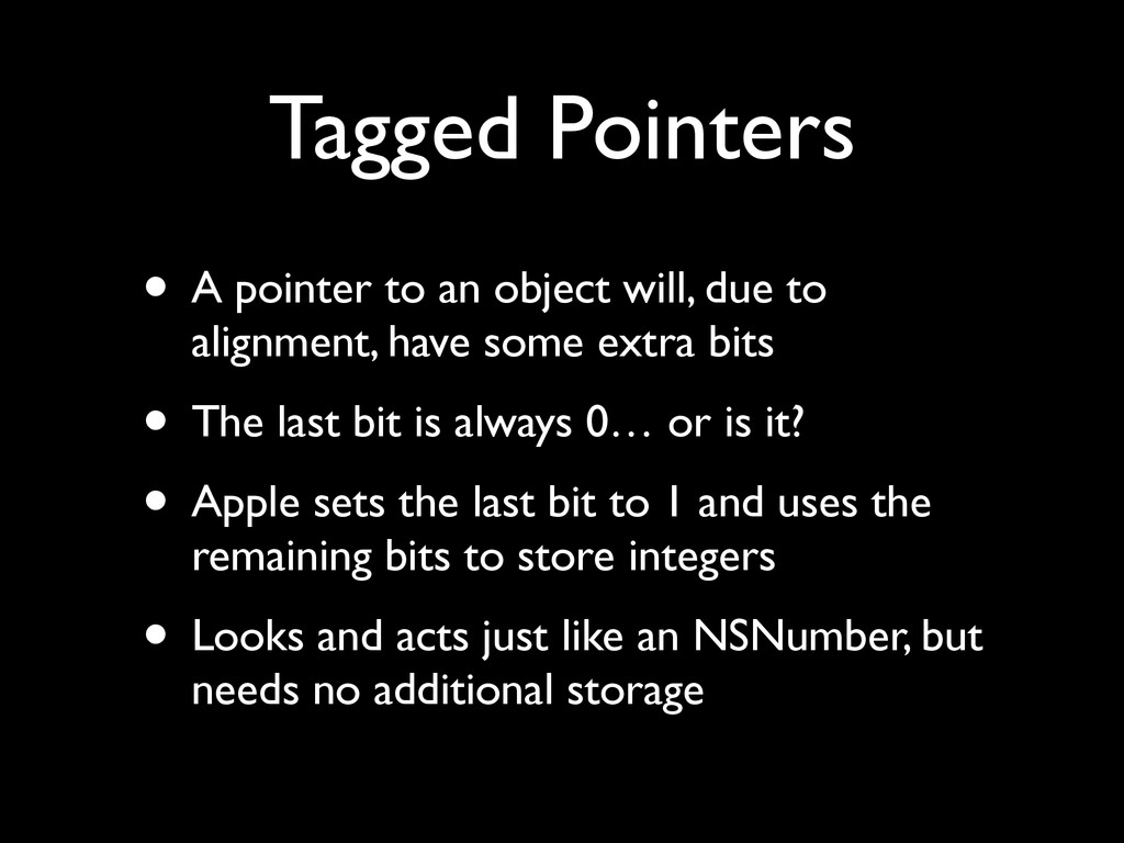 Tagged Pointers • A pointer to an object will, ...