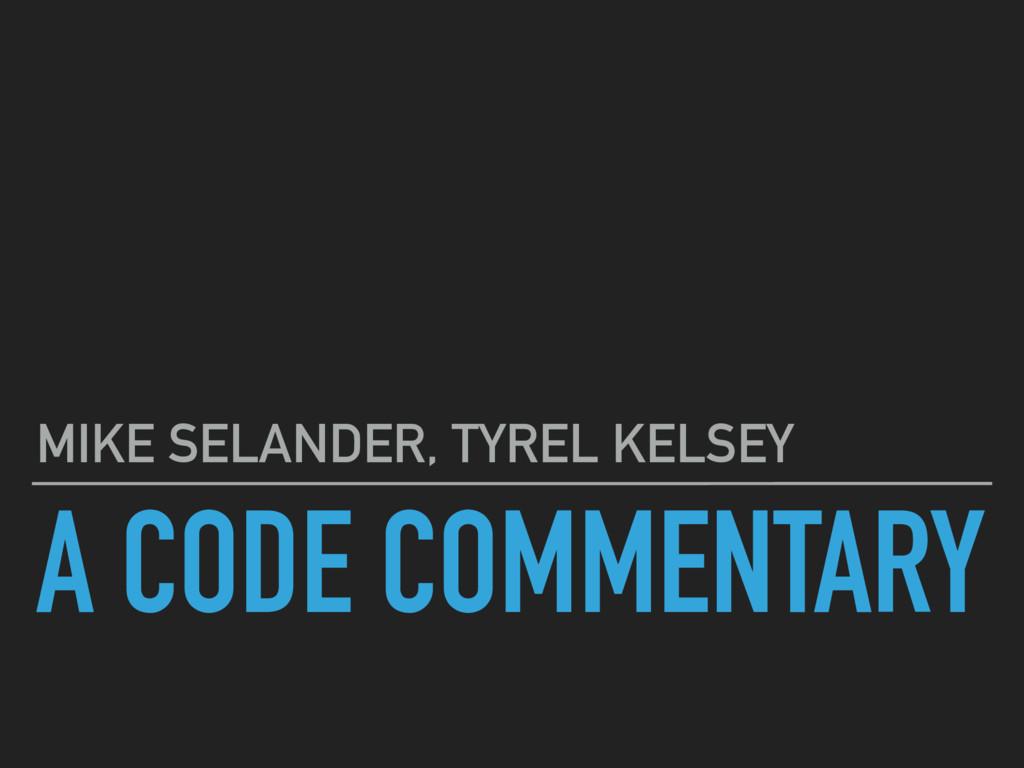 A CODE COMMENTARY MIKE SELANDER, TYREL KELSEY