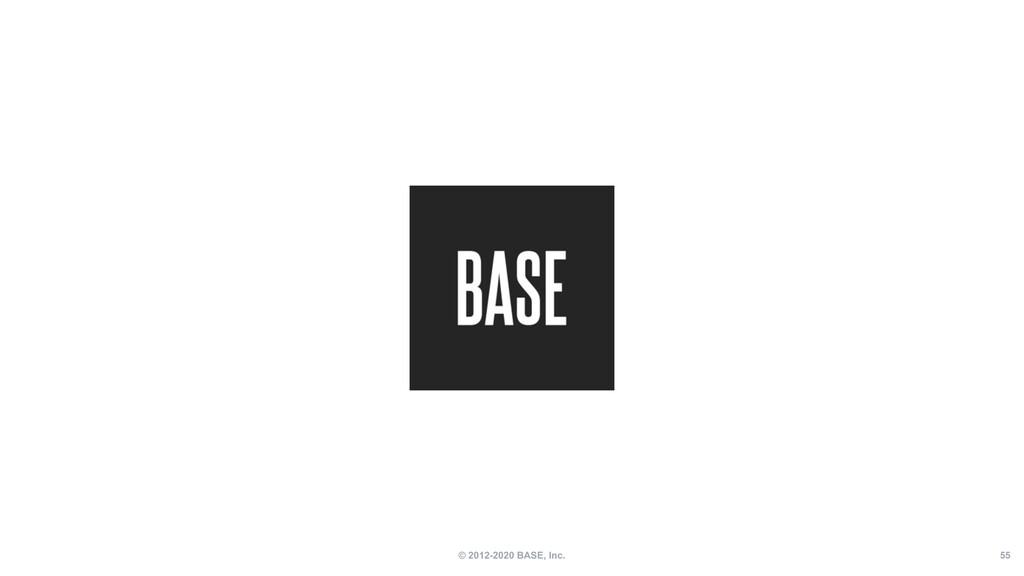 © 2012-2020 BASE, Inc. 55