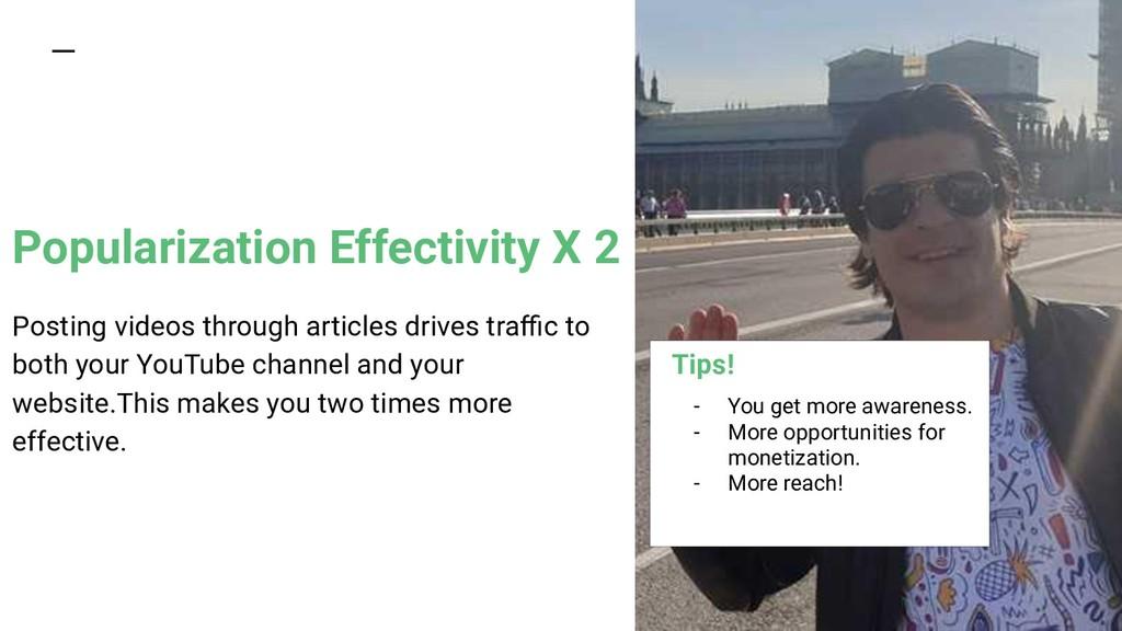 Popularization Effectivity X 2 Posting videos t...