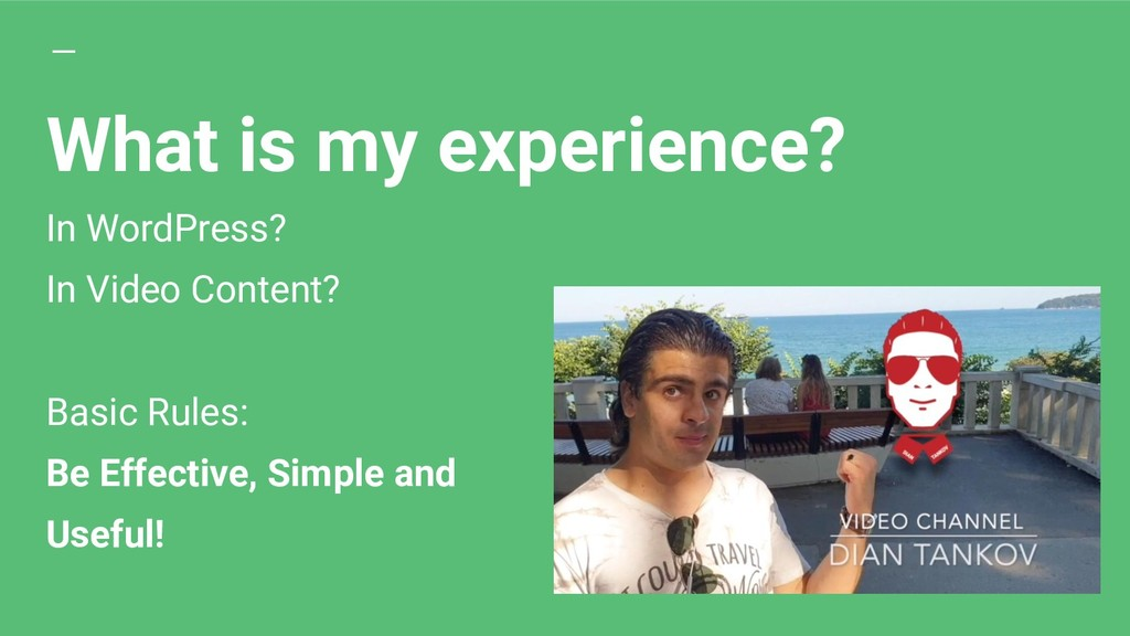 What is my experience? In WordPress? In Video C...