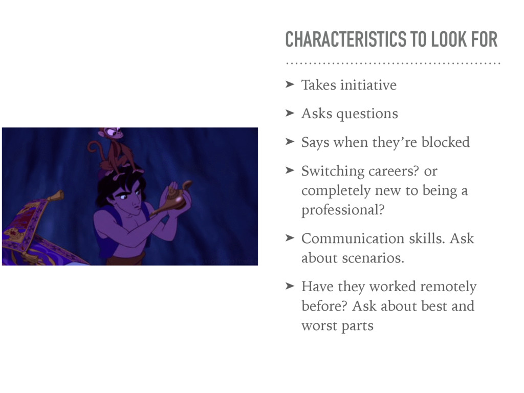 CHARACTERISTICS TO LOOK FOR ➤ Takes initiative ...
