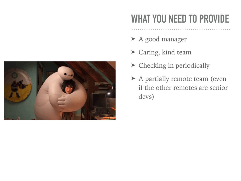 WHAT YOU NEED TO PROVIDE ➤ A good manager ➤ Car...