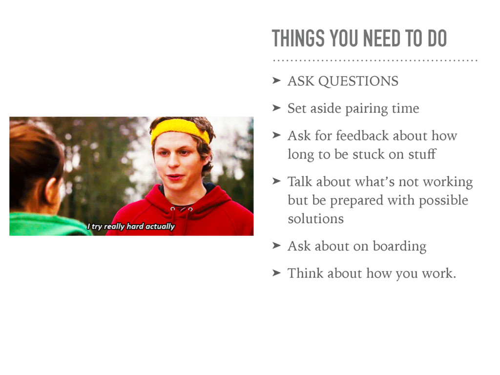 THINGS YOU NEED TO DO ➤ ASK QUESTIONS ➤ Set asi...