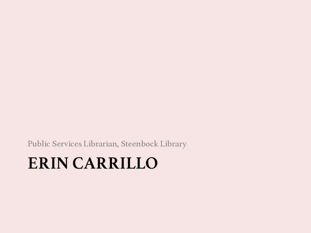 ERIN CARRILLO Public Services Librarian, Steen...