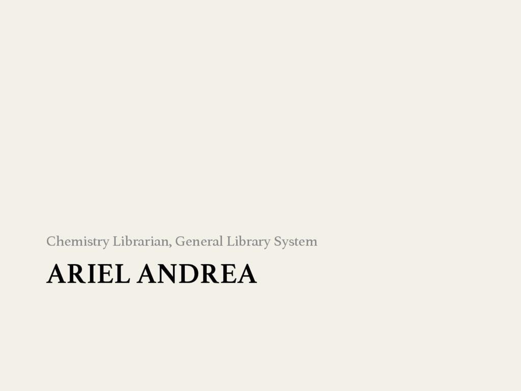 ARIEL ANDREA Chemistry Librarian, General Libr...