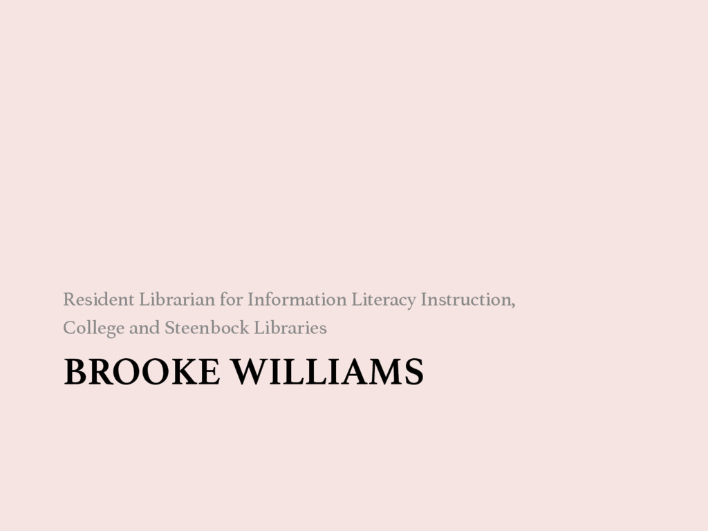 BROOKE WILLIAMS Resident Librarian for Informa...