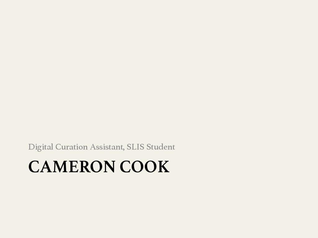CAMERON COOK Digital Curation Assistant, SLIS ...