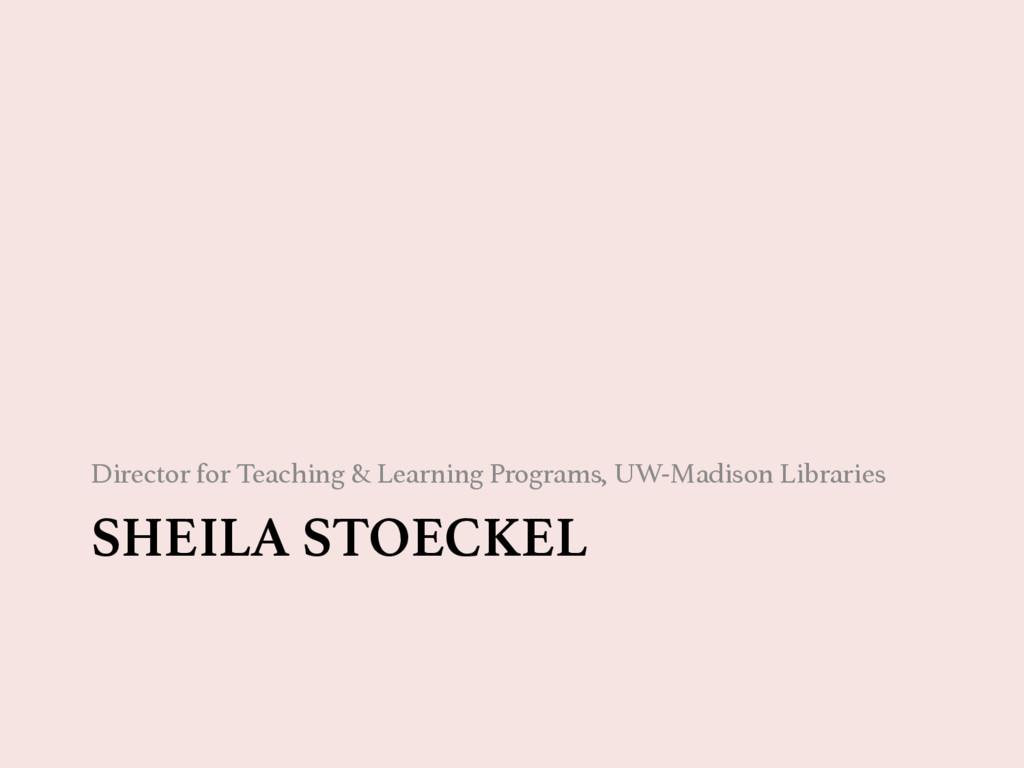 SHEILA STOECKEL  Director for Teaching & Learn...