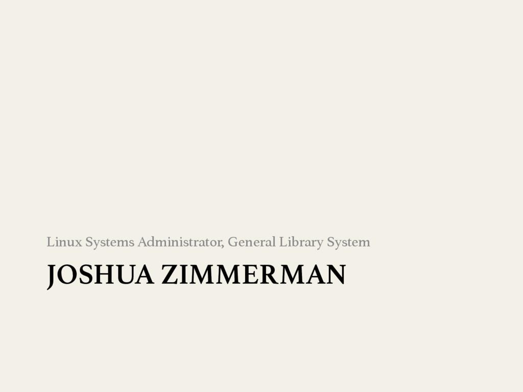 JOSHUA ZIMMERMAN Linux Systems Administrator, ...