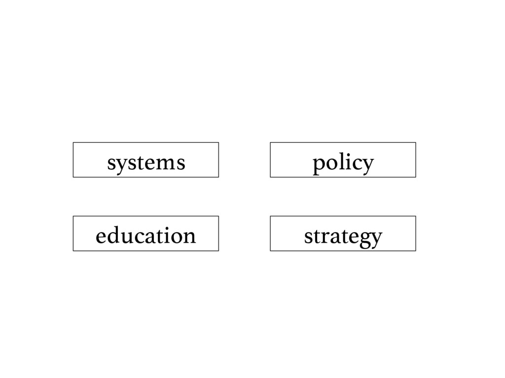systems! education! strategy! policy!