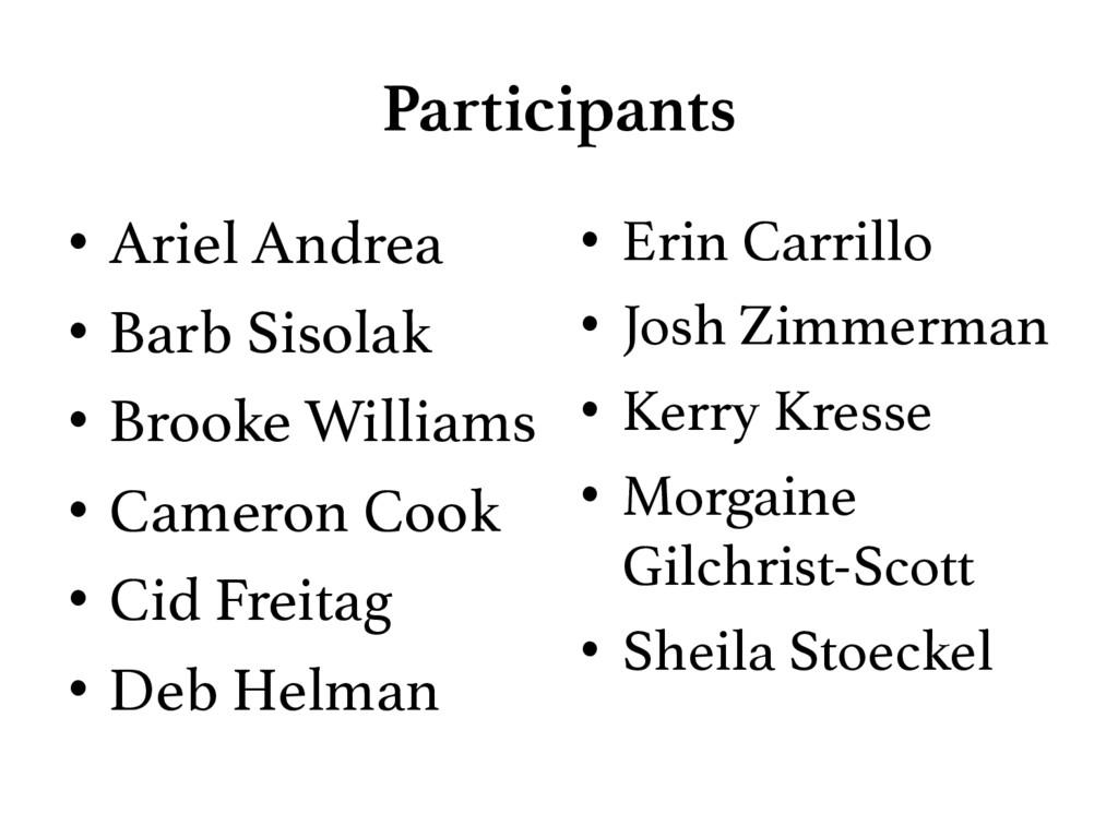 Participants • Ariel Andrea! • Barb Sisolak!...