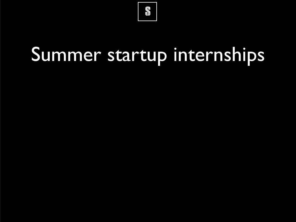 S Summer startup internships