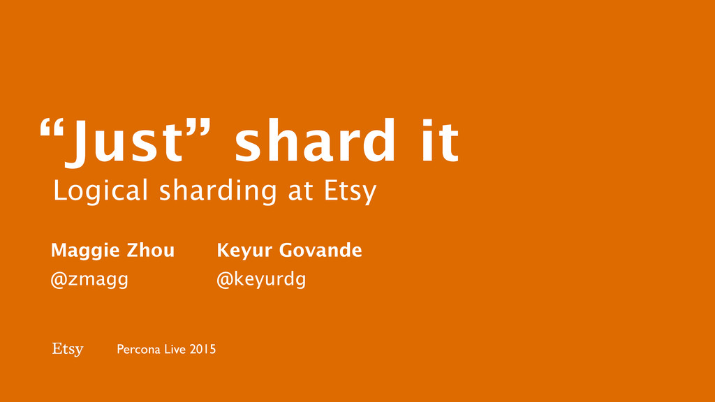 """Just"" shard it Logical sharding at Etsy Magg..."