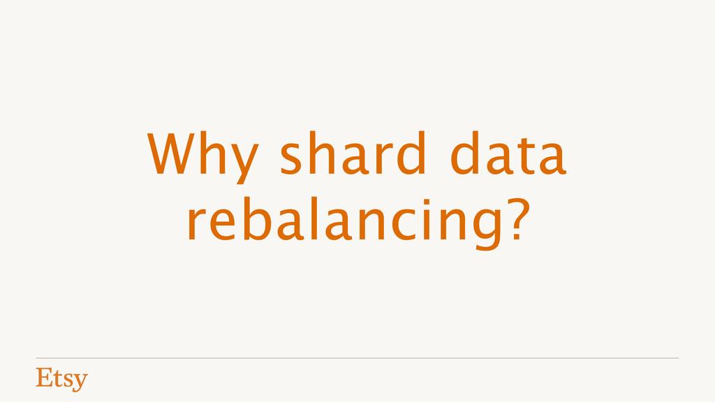 Why shard data rebalancing?