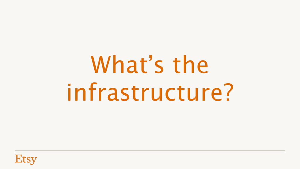What's the infrastructure?