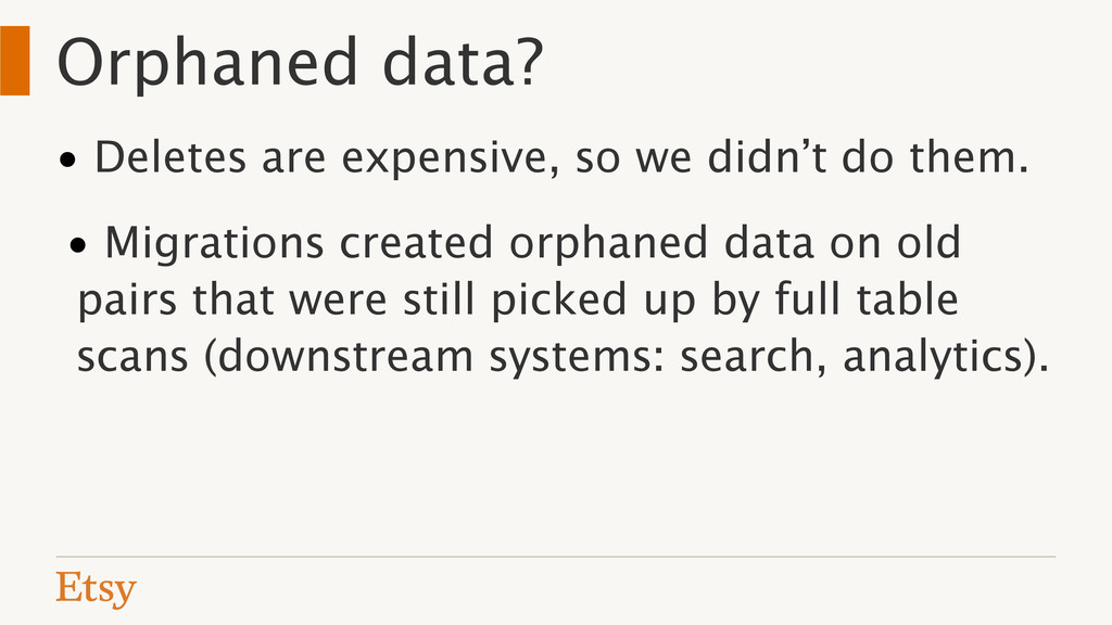 Orphaned data? • Deletes are expensive, so we d...