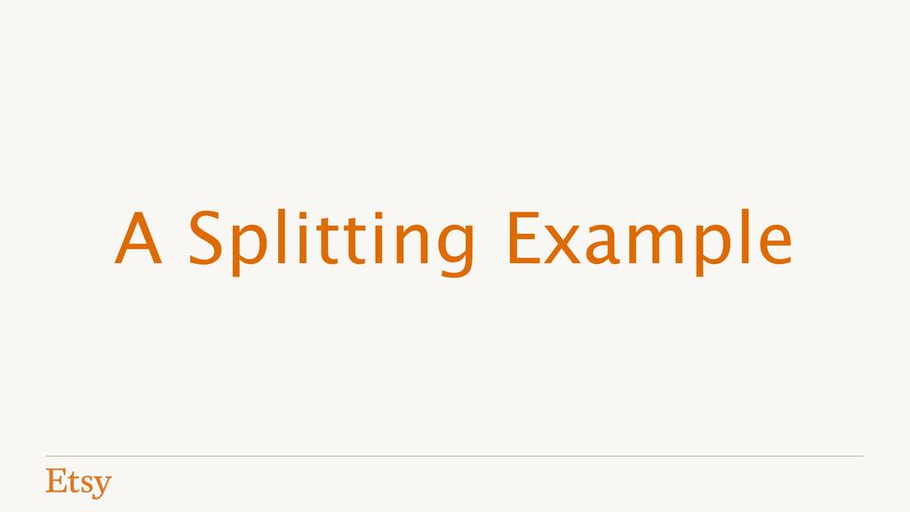 A Splitting Example