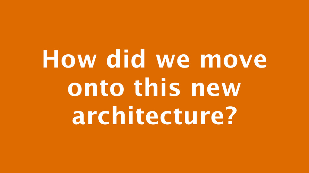 How did we move onto this new architecture?