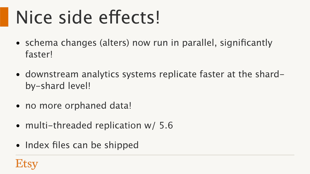 Nice side effects! • schema changes (alters) no...
