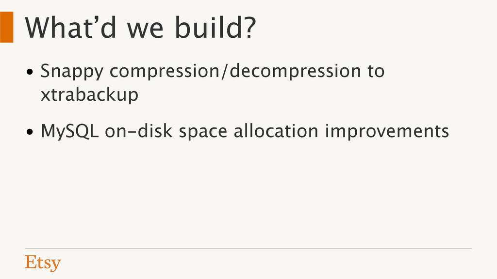 What'd we build? • Snappy compression/decompres...