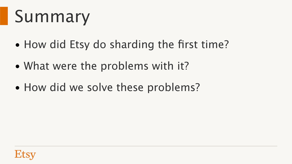 Summary • How did Etsy do sharding the first tim...