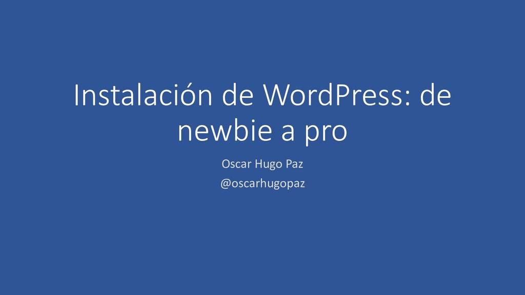 Instalación de WordPress: de newbie a pro Oscar...