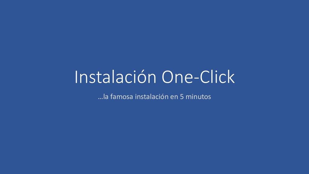Instalación One-Click …la famosa instalación en...