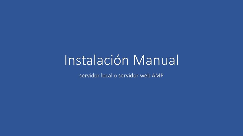 Instalación Manual servidor local o servidor we...
