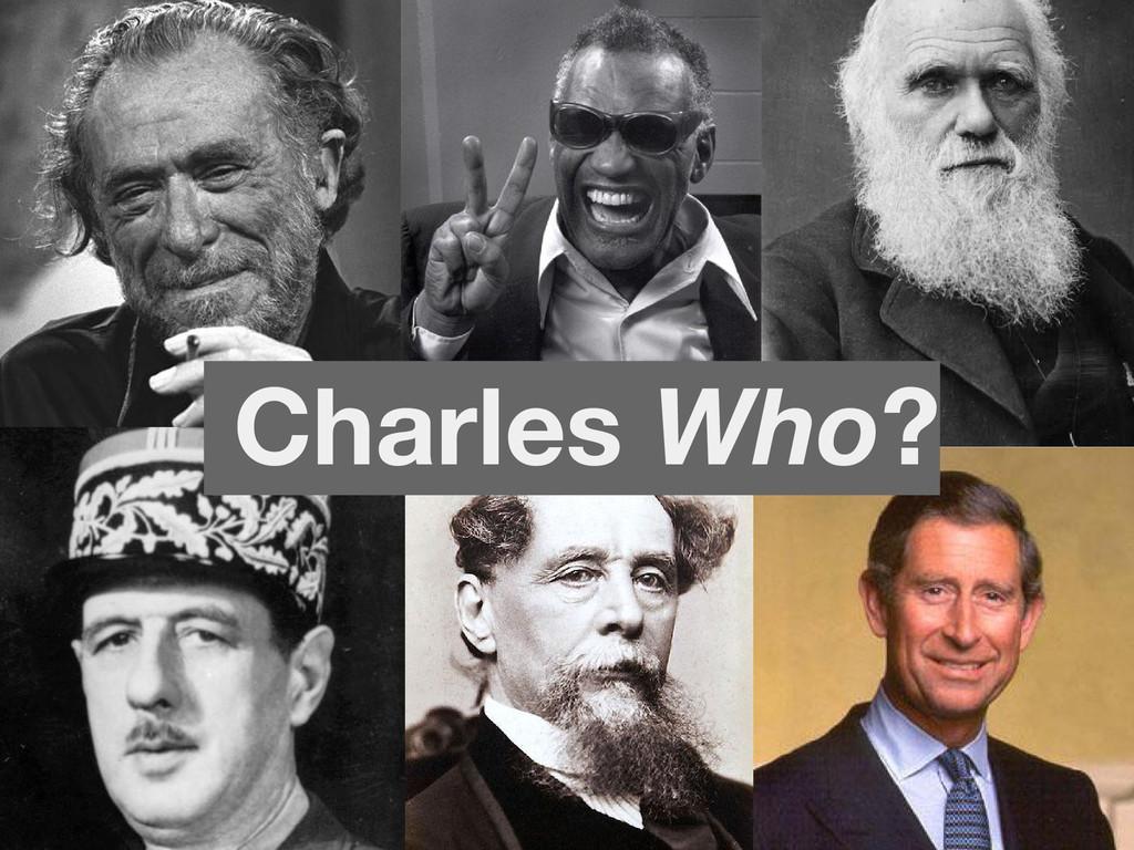 Charles Who?