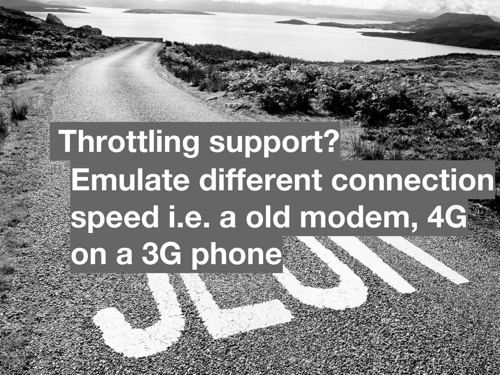 Emulate different connection speed i.e. a old m...