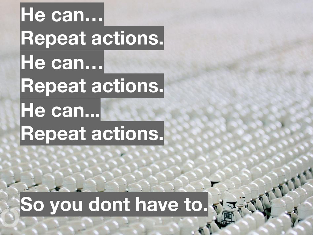 He can… Repeat actions. He can... Repeat action...