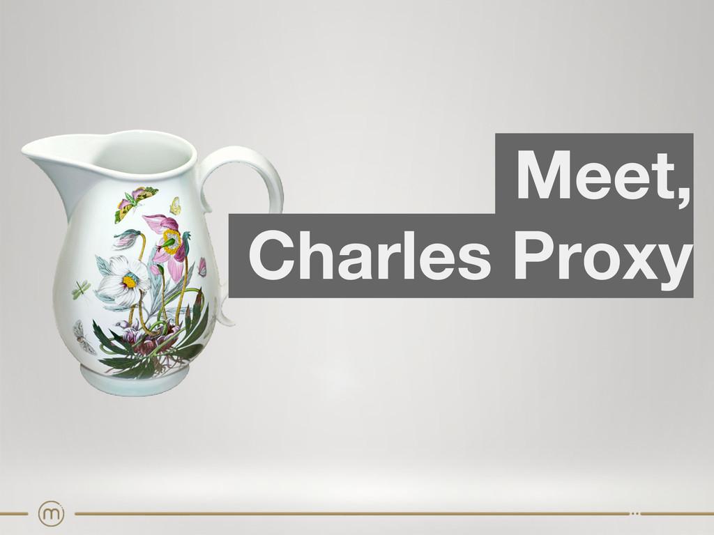 Meet, Charles Proxy