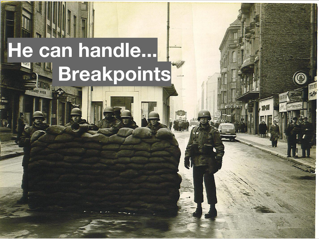Breakpoints He can handle...
