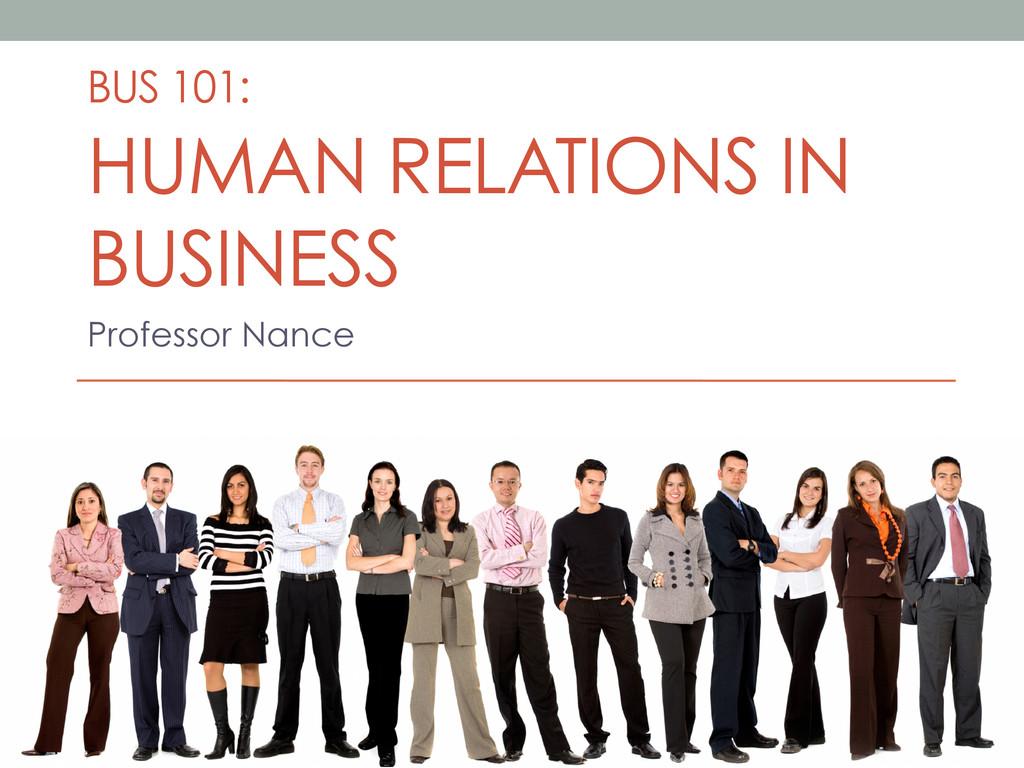 BUS 101: HUMAN RELATIONS IN BUSINESS Professor ...