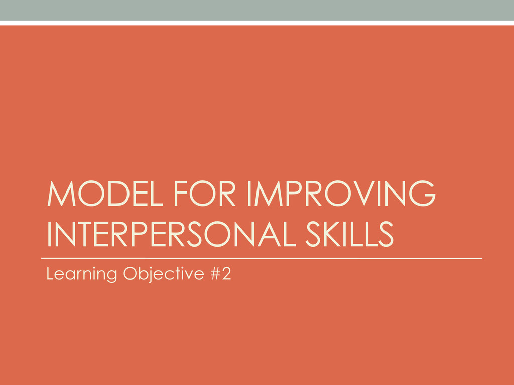 MODEL FOR IMPROVING INTERPERSONAL SKILLS Learni...