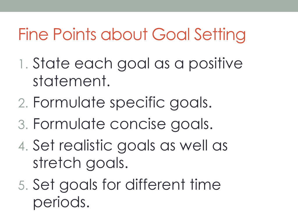 Fine Points about Goal Setting 1. State each g...