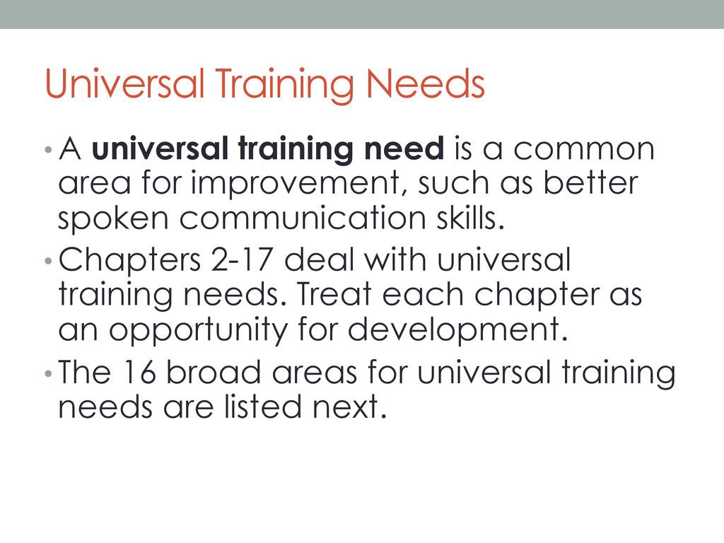Universal Training Needs •A universal training...
