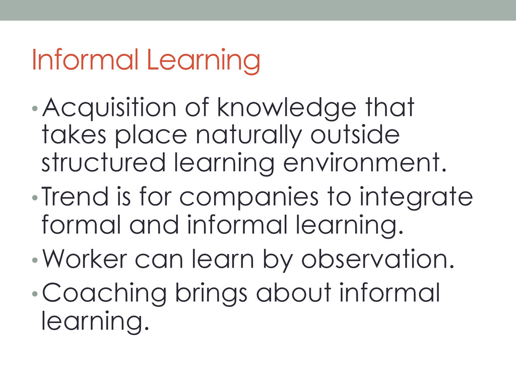 Informal Learning •Acquisition of knowledge th...