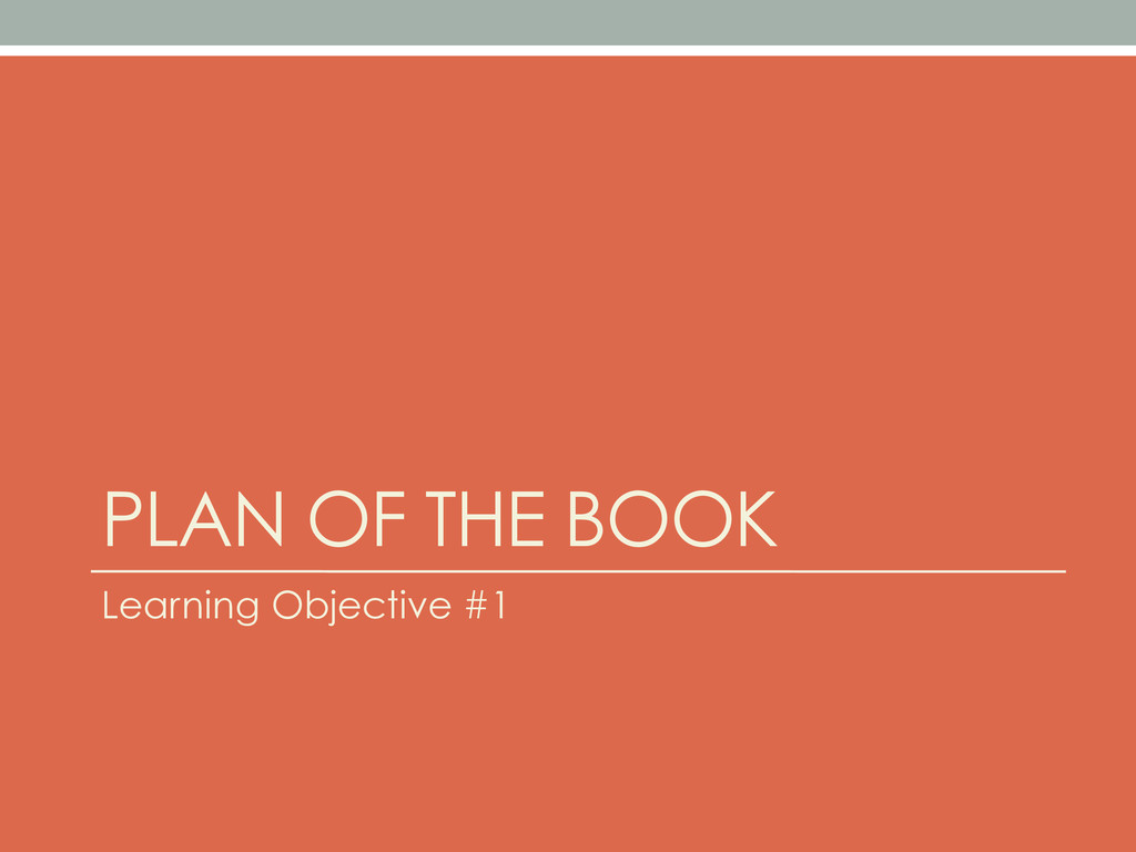 PLAN OF THE BOOK Learning Objective #1