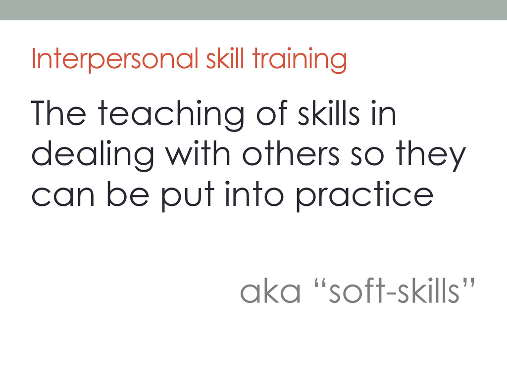 Interpersonal skill training The teaching of sk...